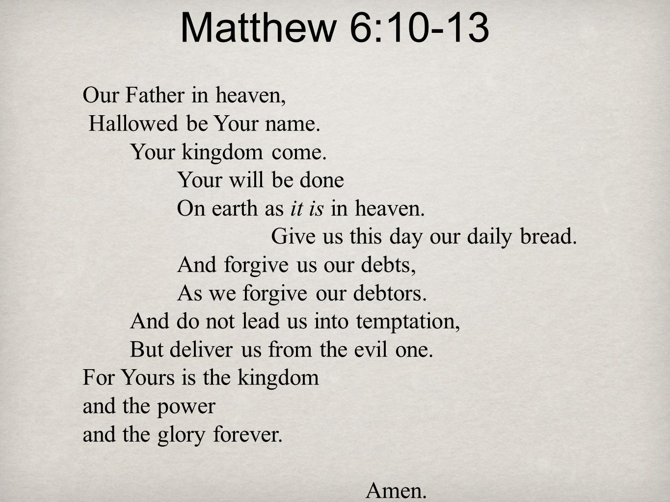 Matthew 6:10-13 Our Father in heaven, Hallowed be Your name.
