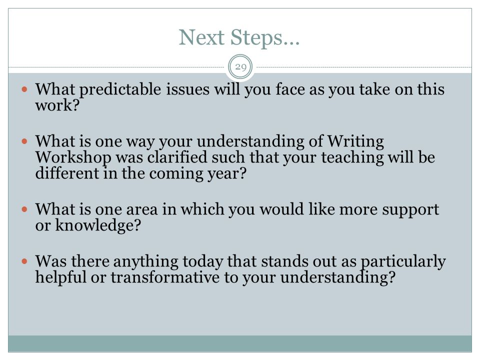 Next Steps… What predictable issues will you face as you take on this work
