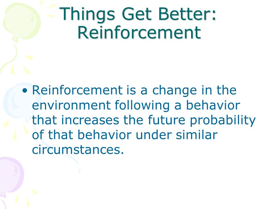 Things Get Better: Reinforcement