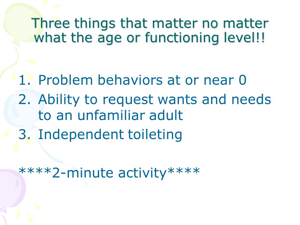 Three things that matter no matter what the age or functioning level!!