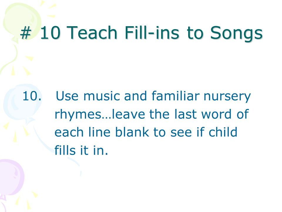 # 10 Teach Fill-ins to Songs