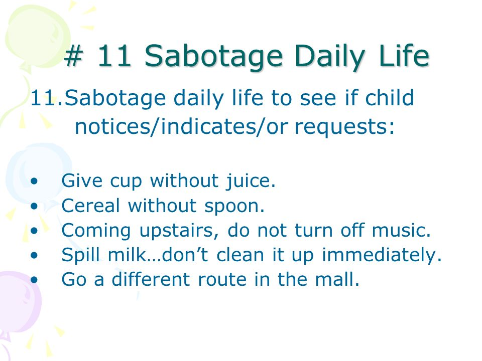 # 11 Sabotage Daily Life Sabotage daily life to see if child