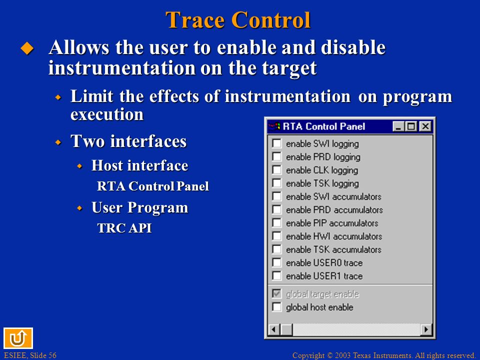 Trace Control Allows the user to enable and disable instrumentation on the target. Limit the effects of instrumentation on program execution.