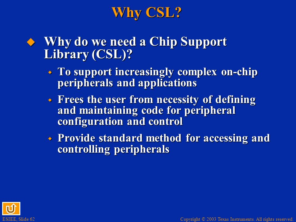 Why CSL Why do we need a Chip Support Library (CSL)