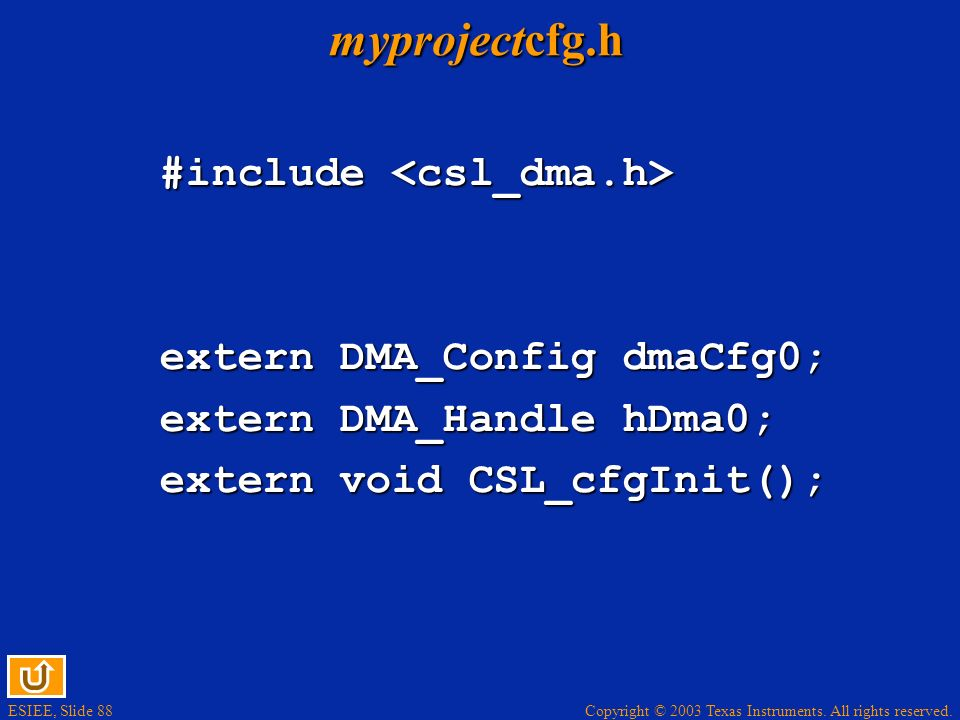 myprojectcfg.h #include <csl_dma.h> extern DMA_Config dmaCfg0;