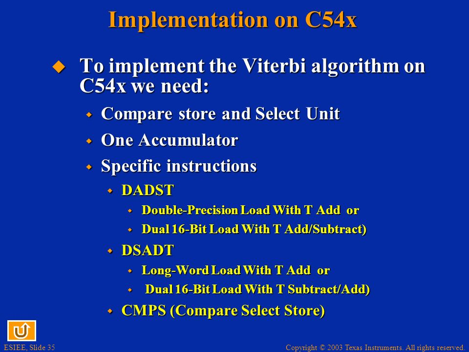 Implementation on C54x To implement the Viterbi algorithm on C54x we need: Compare store and Select Unit.