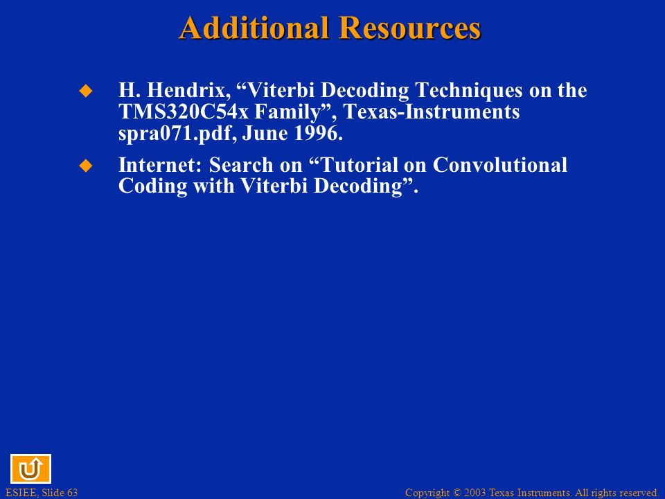 Additional Resources H. Hendrix, Viterbi Decoding Techniques on the TMS320C54x Family , Texas-Instruments spra071.pdf, June 1996.