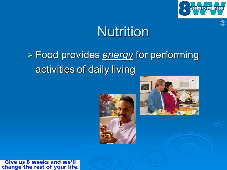 Nutrition Food provides energy for performing activities of daily living.