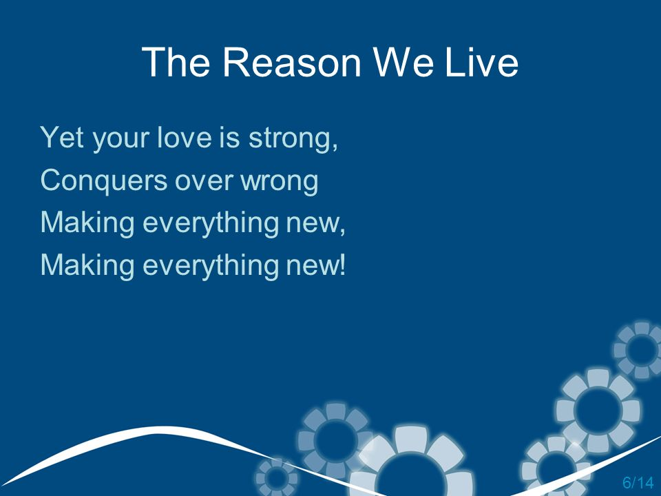 The Reason We Live Yet your love is strong, Conquers over wrong