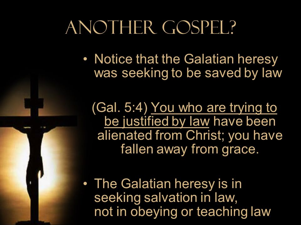 Another Gospel Notice that the Galatian heresy was seeking to be saved by law.