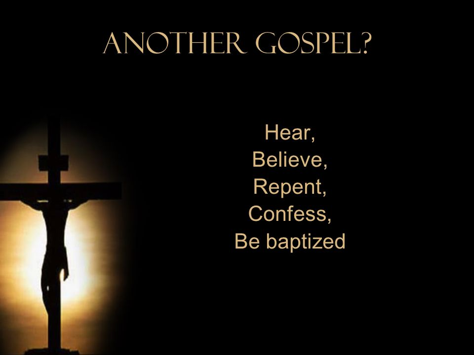 Hear, Believe, Repent, Confess, Be baptized