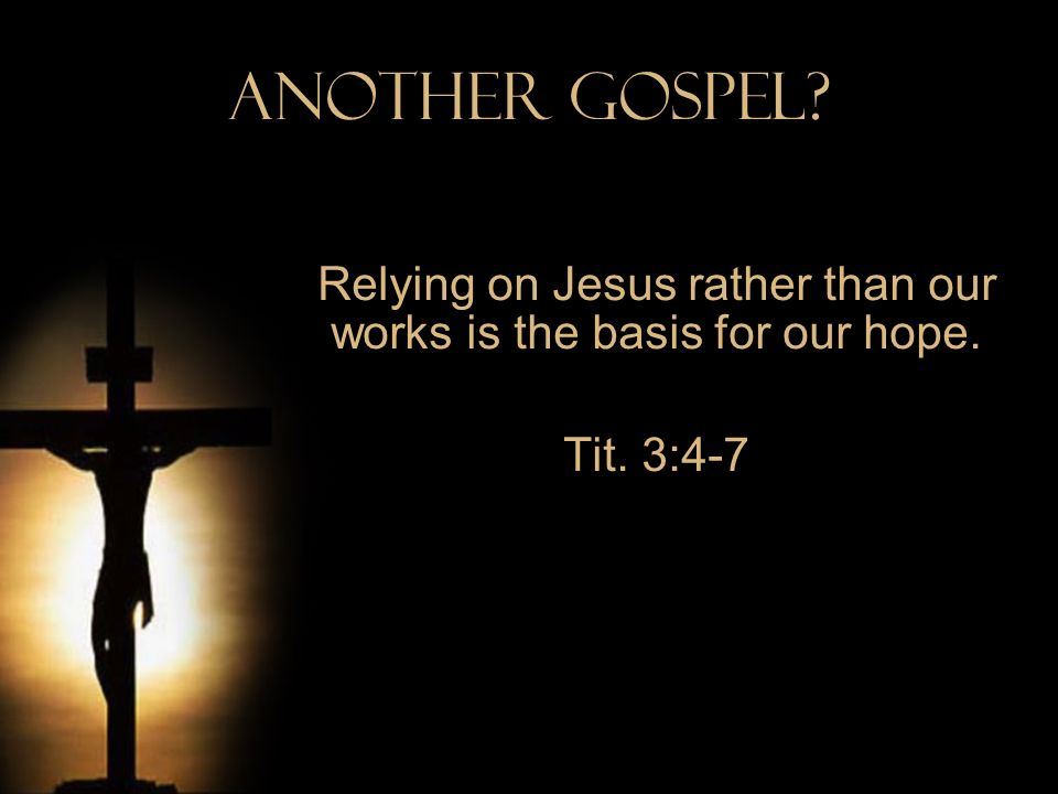 Relying on Jesus rather than our works is the basis for our hope.