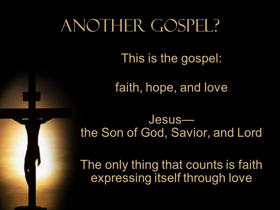 Another Gospel This is the gospel: faith, hope, and love