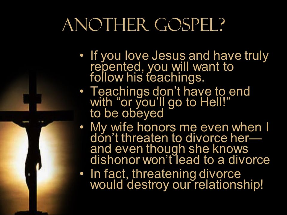 Another Gospel If you love Jesus and have truly repented, you will want to follow his teachings.
