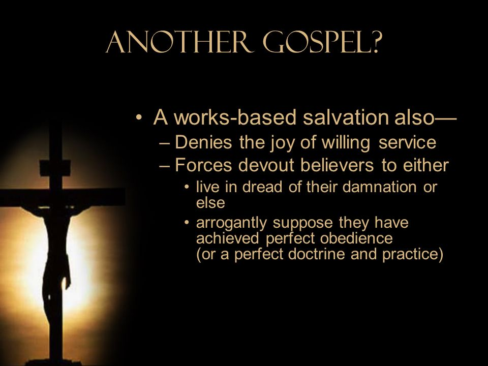 Another Gospel A works-based salvation also—