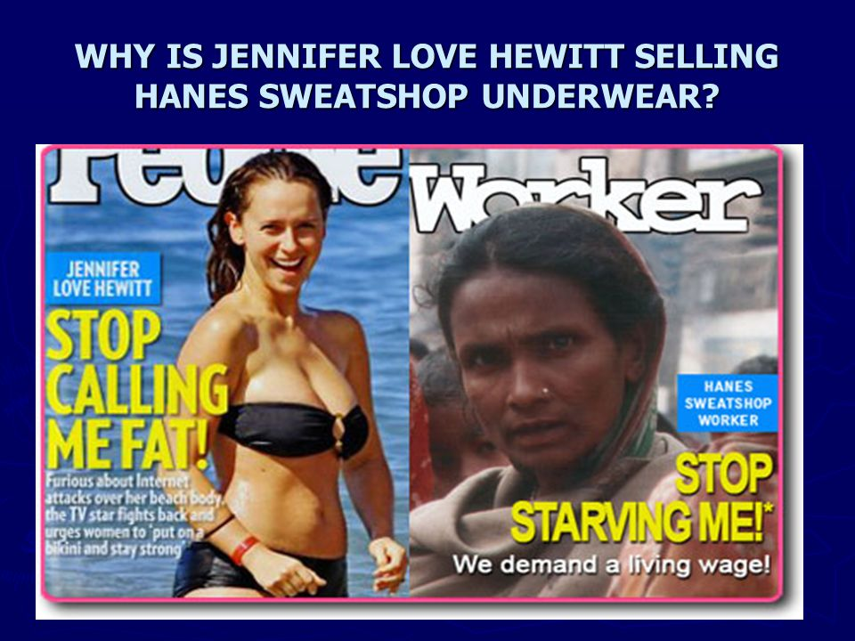WHY IS JENNIFER LOVE HEWITT SELLING HANES SWEATSHOP UNDERWEAR