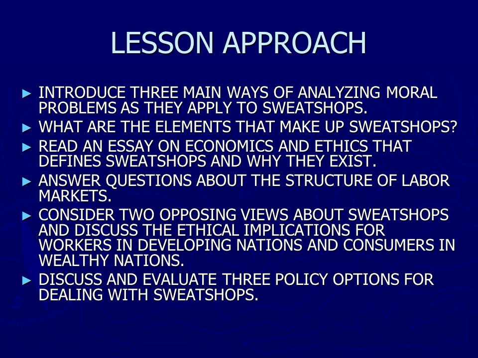 LESSON APPROACH INTRODUCE THREE MAIN WAYS OF ANALYZING MORAL PROBLEMS AS THEY APPLY TO SWEATSHOPS. WHAT ARE THE ELEMENTS THAT MAKE UP SWEATSHOPS