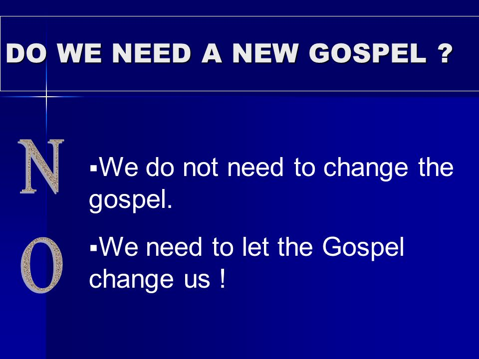 We do not need to change the gospel.