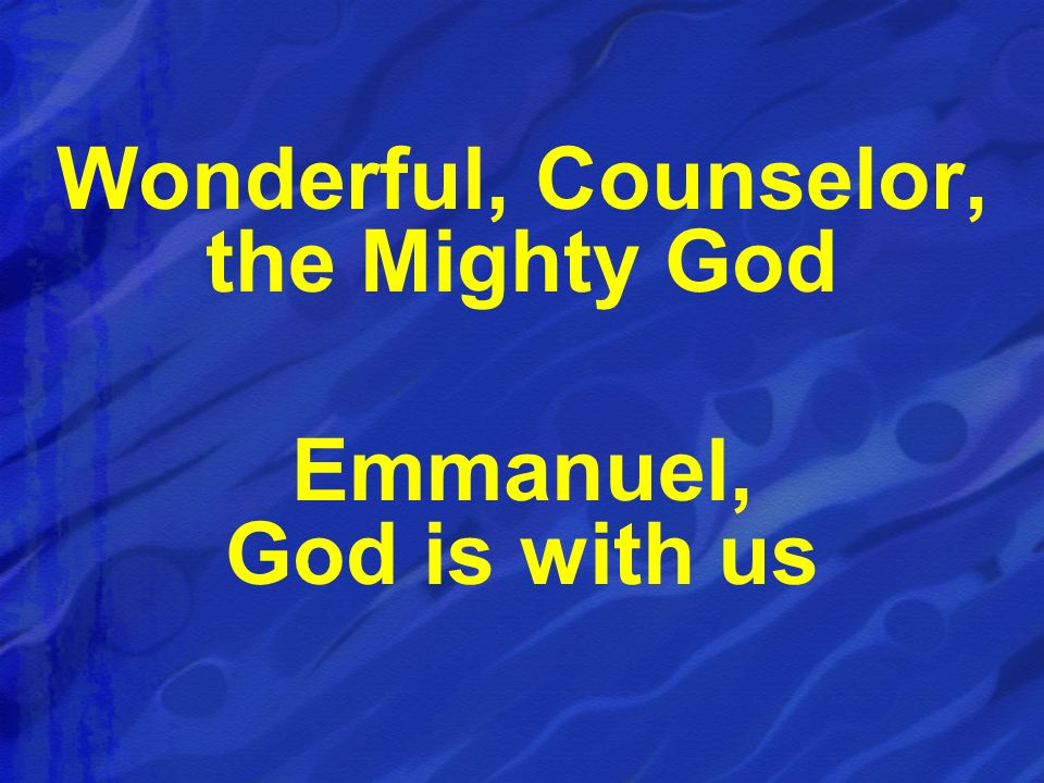 Wonderful, Counselor, the Mighty God Emmanuel, God is with us