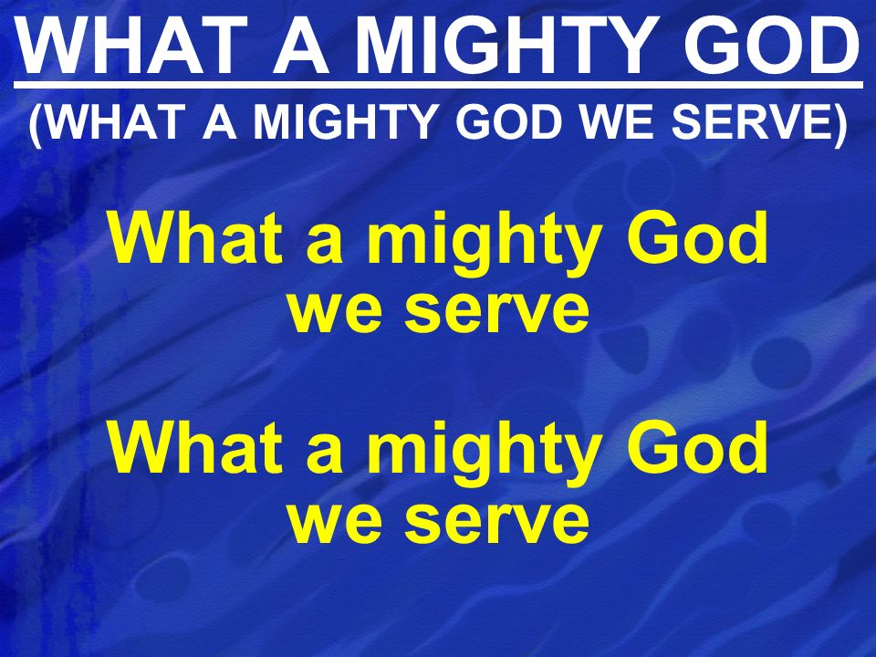 WHAT A MIGHTY GOD (WHAT A MIGHTY GOD WE SERVE)