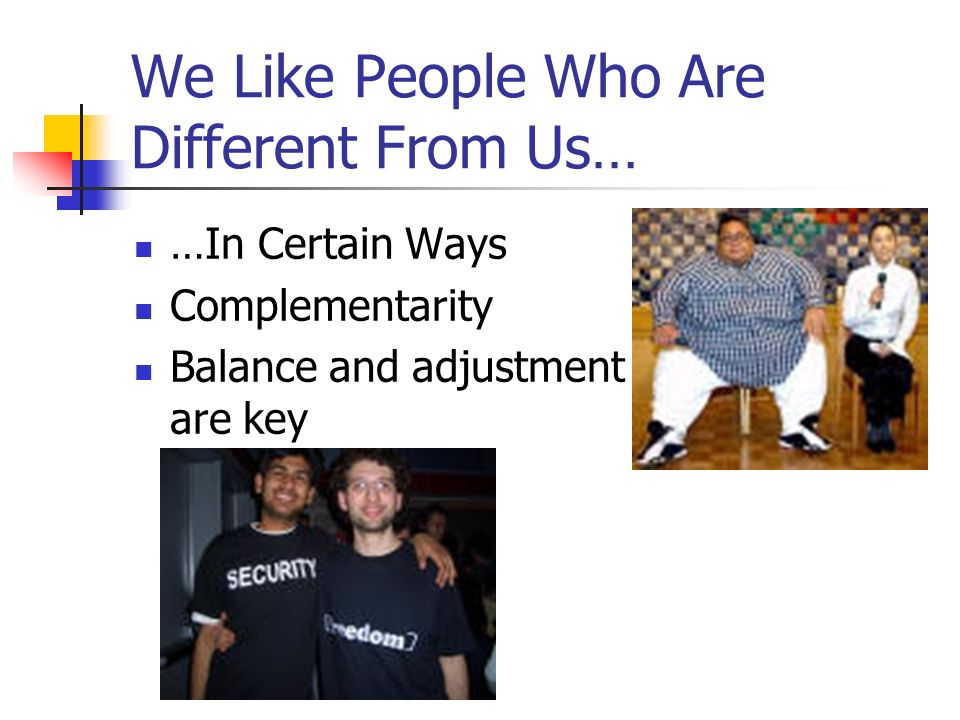 We Like People Who Are Different From Us…