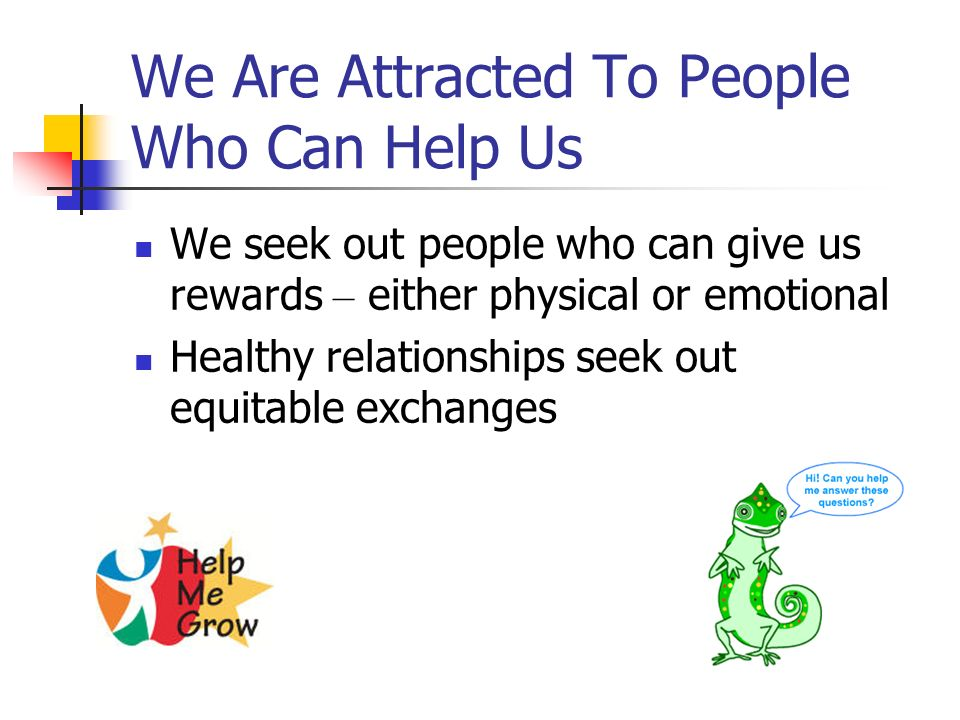 We Are Attracted To People Who Can Help Us
