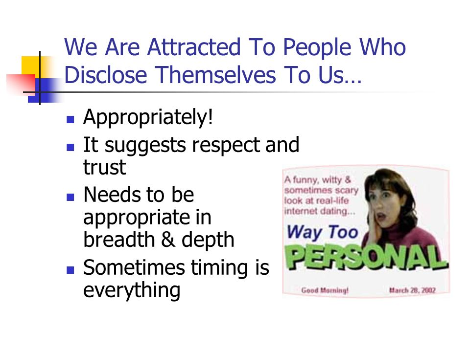 We Are Attracted To People Who Disclose Themselves To Us…
