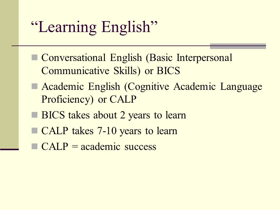 Learning English Conversational English (Basic Interpersonal Communicative Skills) or BICS.