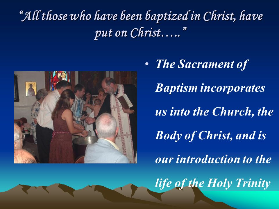 All those who have been baptized in Christ, have put on Christ…..