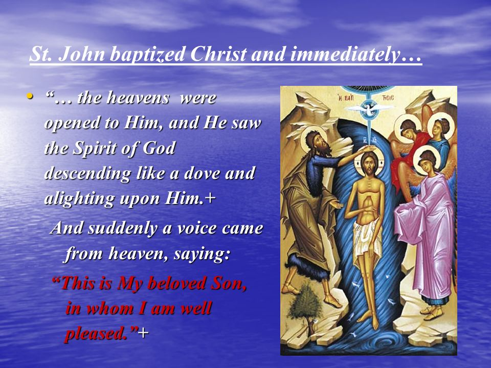 St. John baptized Christ and immediately…