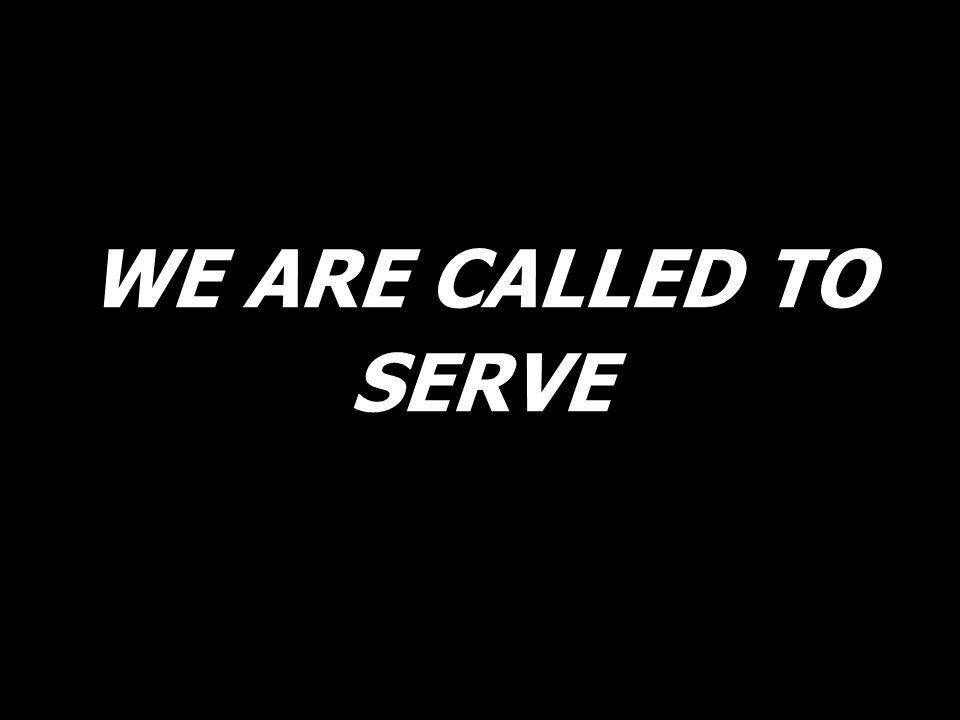 WE ARE CALLED TO SERVE