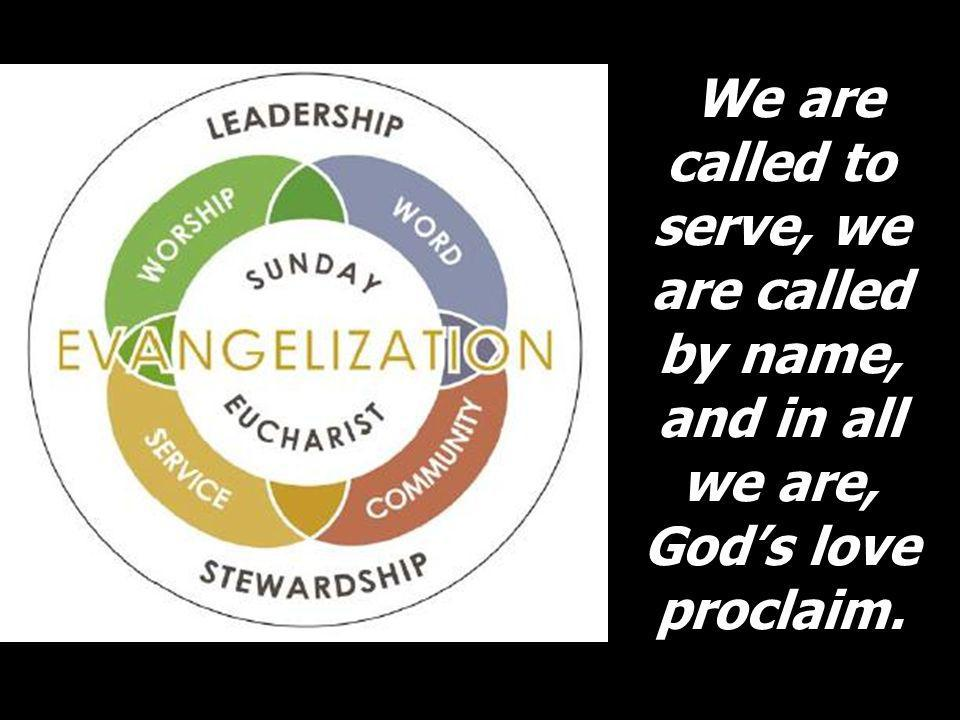 We are called to serve, we are called by name, and in all we are, God's love proclaim.