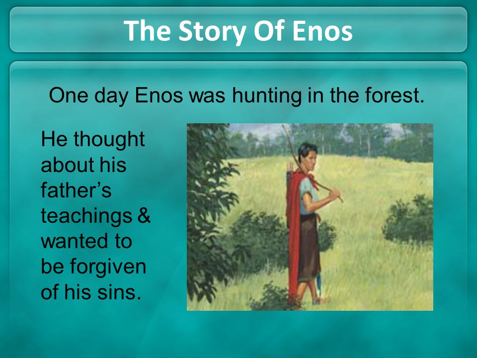 The Story Of Enos One day Enos was hunting in the forest.