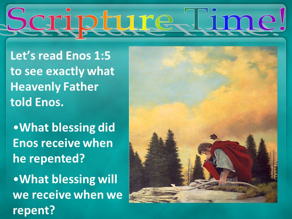 Scripture Time! Let's read Enos 1:5 to see exactly what