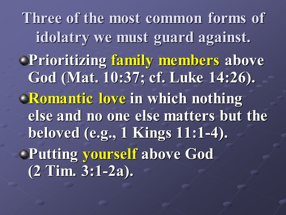 Three of the most common forms of idolatry we must guard against.