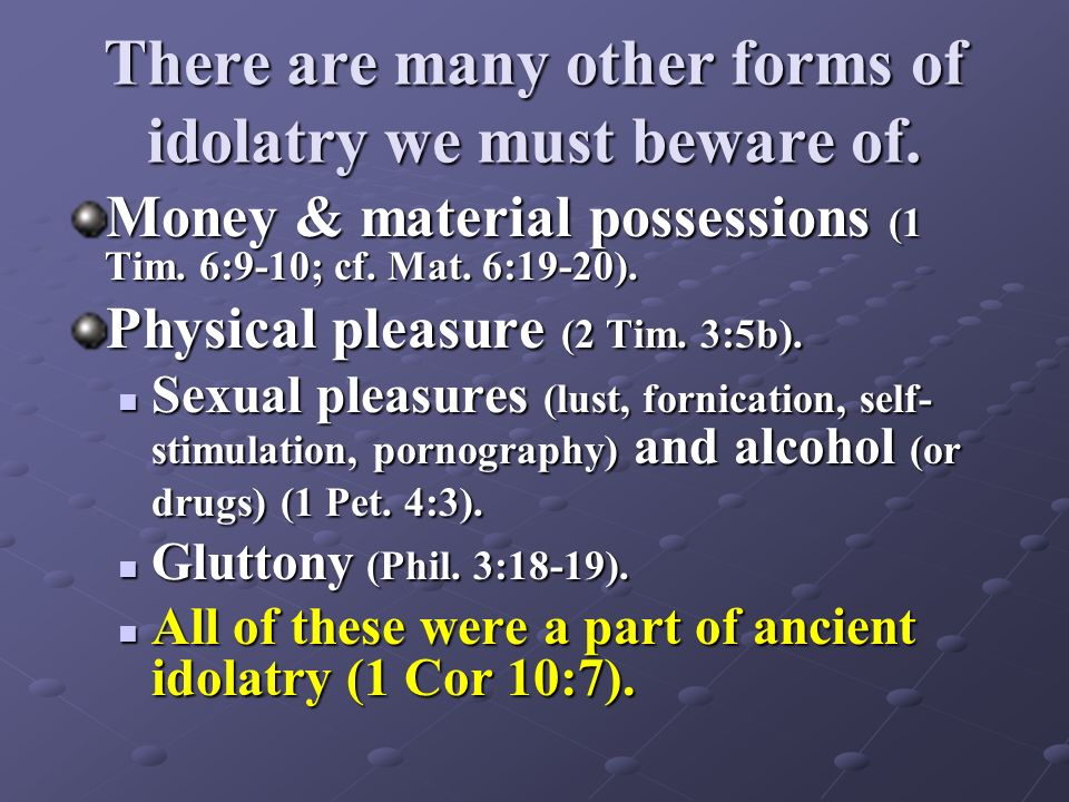 There are many other forms of idolatry we must beware of.