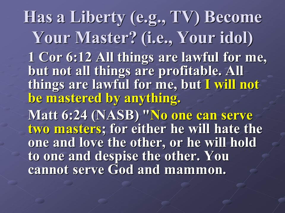 Has a Liberty (e.g., TV) Become Your Master (i.e., Your idol)