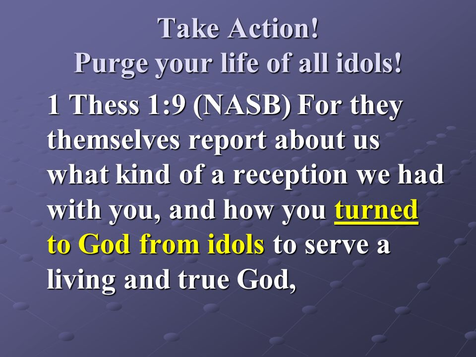 Take Action! Purge your life of all idols!