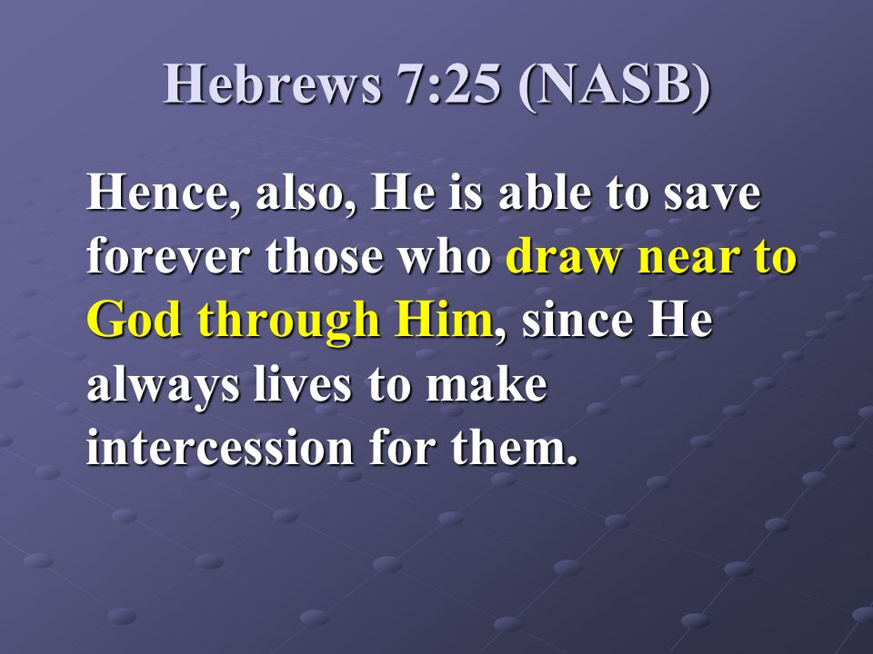 Hebrews 7:25 (NASB)