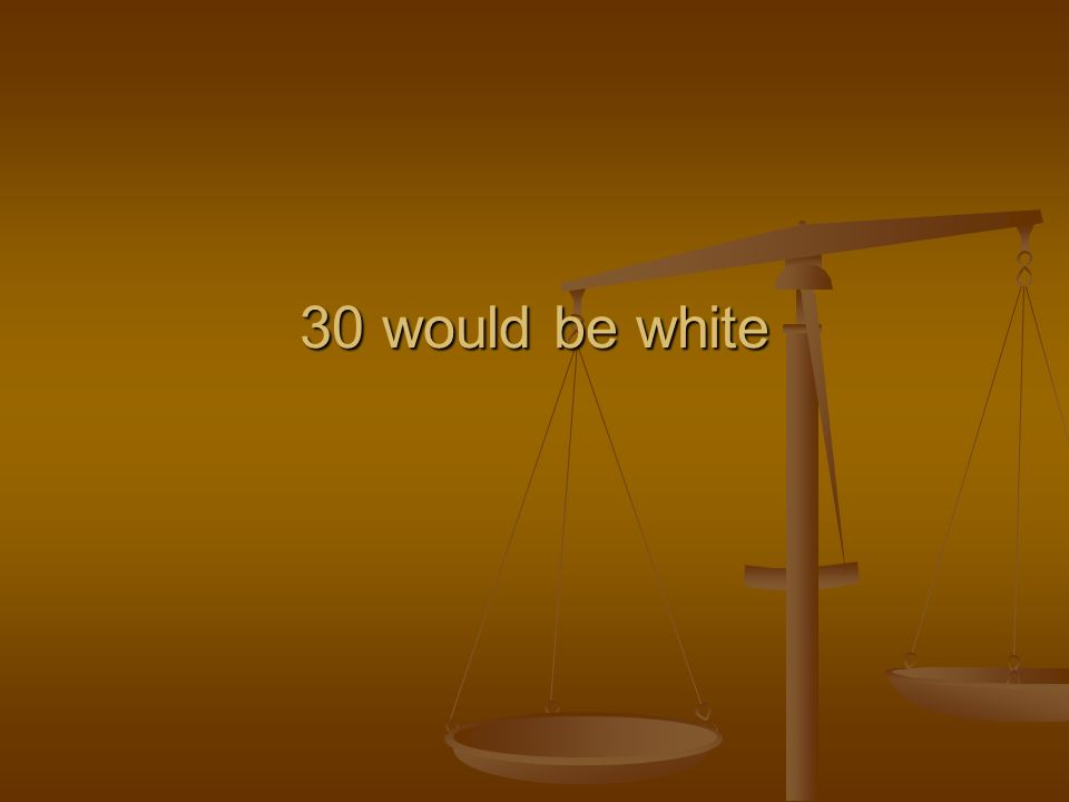 30 would be white