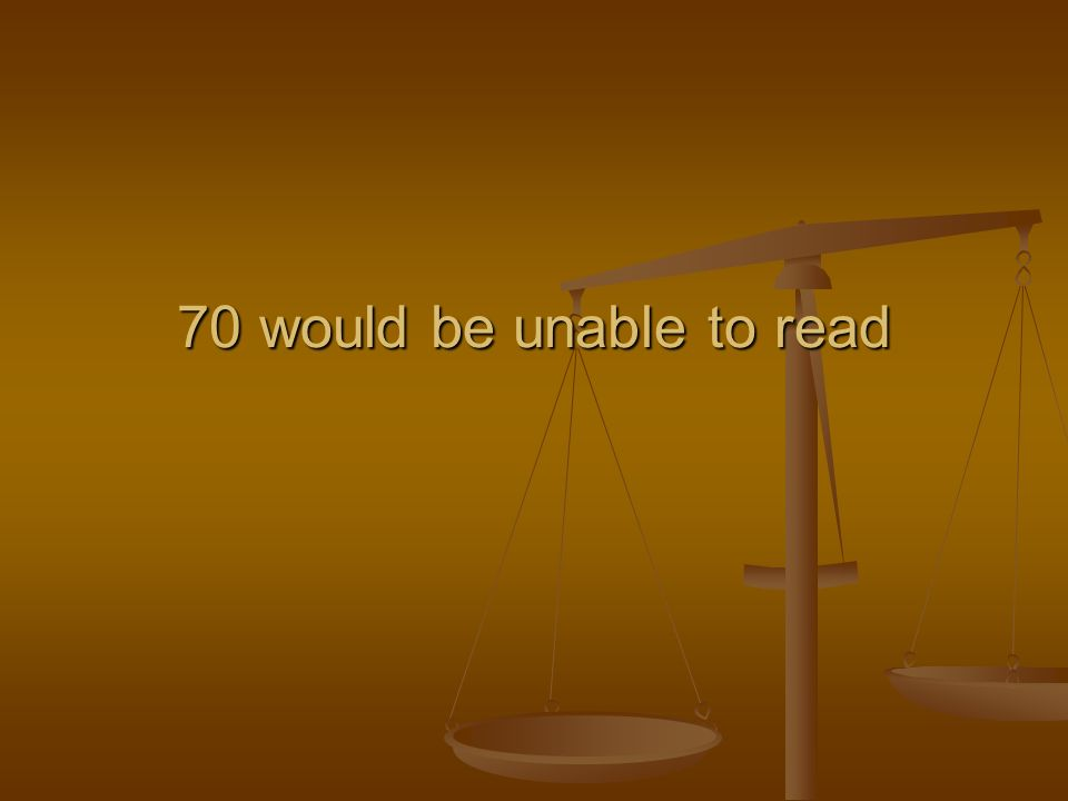 70 would be unable to read