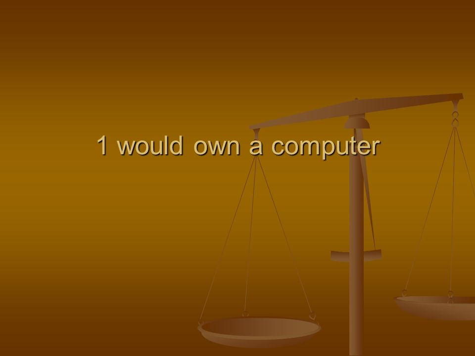 1 would own a computer