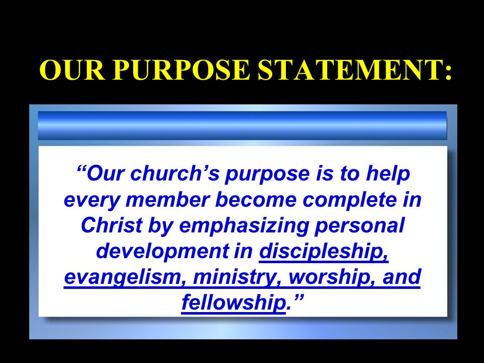 OUR PURPOSE STATEMENT: