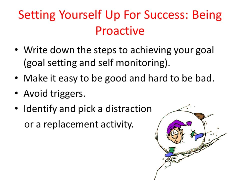 Setting Yourself Up For Success: Being Proactive
