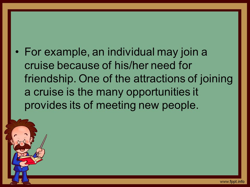 For example, an individual may join a cruise because of his/her need for friendship.