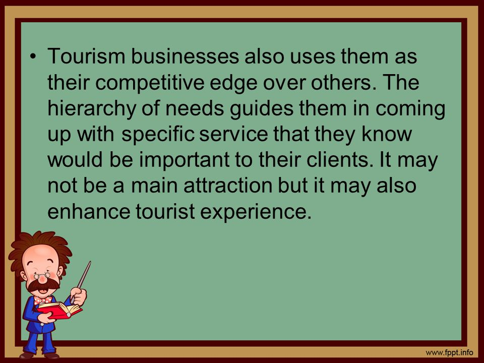 Tourism businesses also uses them as their competitive edge over others.