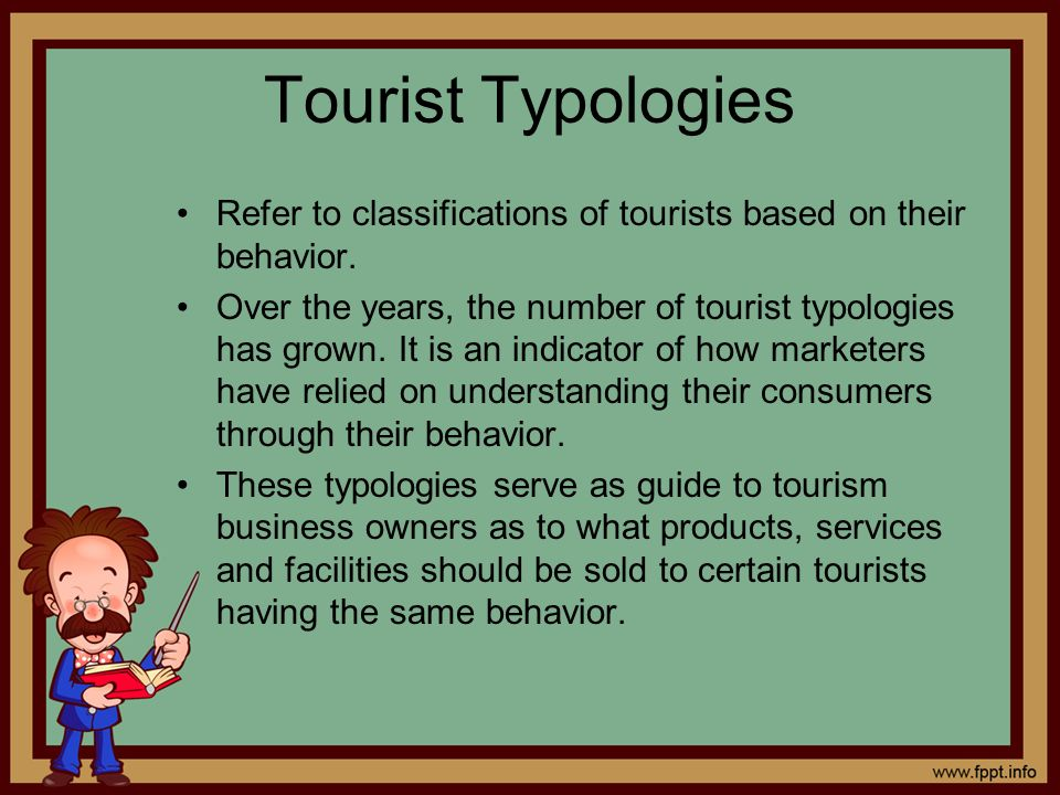 Tourist Typologies Refer to classifications of tourists based on their behavior.