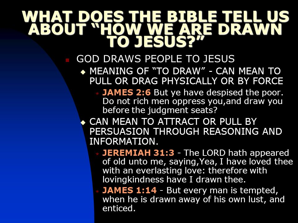 WHAT DOES THE BIBLE TELL US ABOUT HOW WE ARE DRAWN TO JESUS
