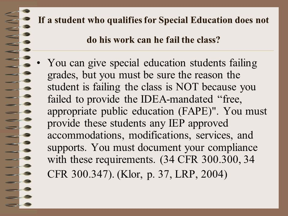 If a student who qualifies for Special Education does not do his work can he fail the class