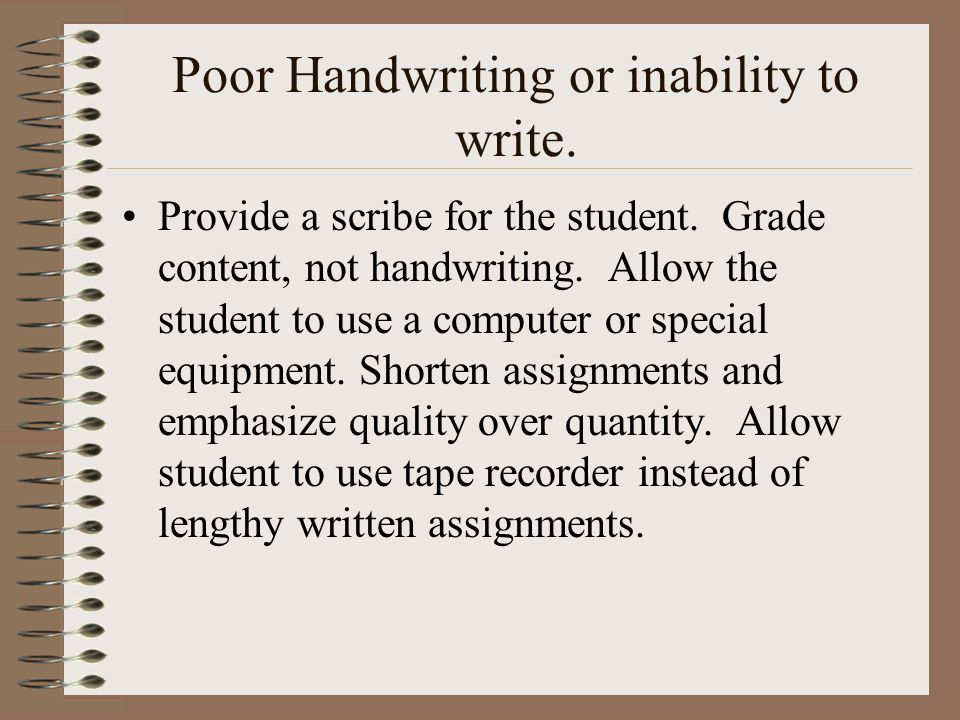 Poor Handwriting or inability to write.